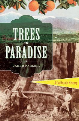 Trees in Paradise: A California History  by  Jared Farmer