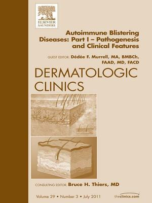 Autoimmune Blistering Disease Part I, an Issue of Dermatologic Clinics  by  Dédée F. Murrell
