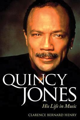 Quincy Jones: His Life in Music Clarence Bernard Henry