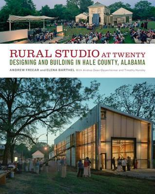 Rural Studio at Twenty: Designing and Building in Hale County, Alabama  by  Andrew Freear