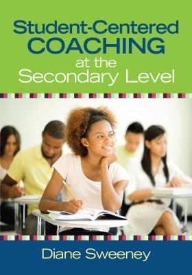 Student-Centered Coaching at the Secondary Level Diane R. Sweeney