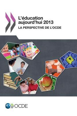 LEducation Aujourdhui 2013: La Perspective de LOcde  by  OECD/OCDE