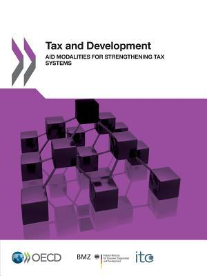 Tax and Development: Aid Modalities for Strengthening Tax Systems  by  OECD/OCDE