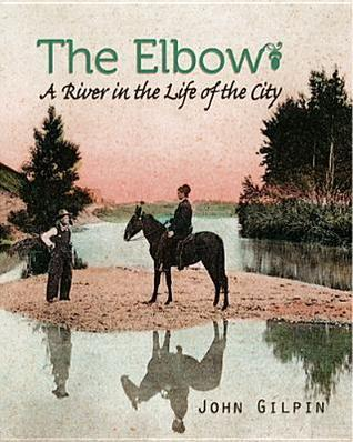The Elbow: A River in the Life of the City John Gilpin