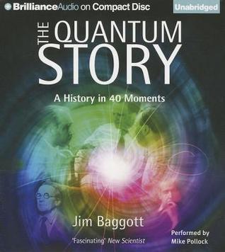 Quantum Story, The: A History in 40 Moments Jim Baggott