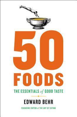 50 Foods: The Essentials of Good Taste Edward Behr