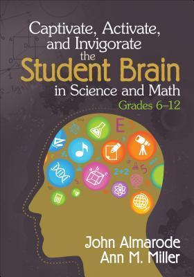 Captivate, Activate, and Invigorate the Student Brain in Science and Math, Grades 6-12  by  John T. Almarode