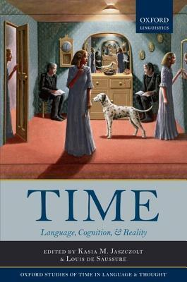 Time: Language, Cognition, and Reality  by  Kasia M. Jaszczolt