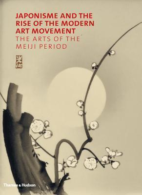 Japonisme and the Rise of the Modern Art Movement: The Arts of the Meiji Period Gregory Irvine