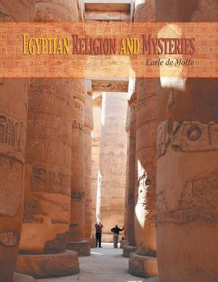 Egyptian Religion and Mysteries Earle De Motte
