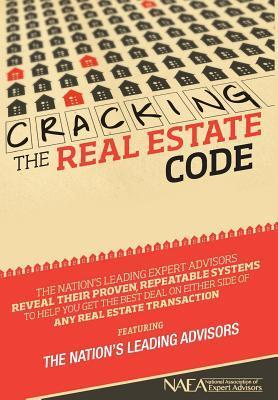 Cracking the Real Estate Code  by  The Nations Leading Advisors