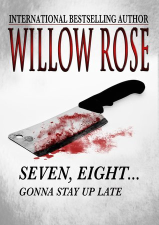 Seven, Eight...Gonna Stay Up Late (Rebekka Franck, #4)  by  Willow Rose