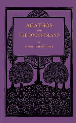 Agathos the Rocky Island and Other Sunday Stories and Parables Samuel Wilberforce