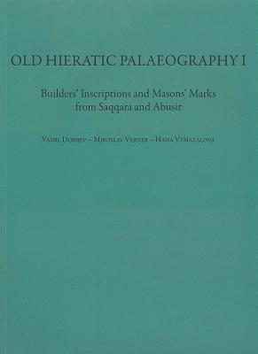 Old Hieratic Palaeography I: Builder S Inscriptions and Mason S Marks from Saqqara and Abusir  by  Vassil Dobrev