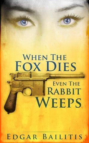 When The Fox Dies Even The Rabbit Weeps  by  Edgar Bailitis