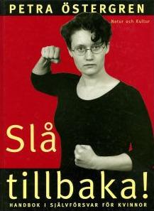 Slå tillbaka : Handbok i självförsvar för kvinnor  by  Petra Östergren