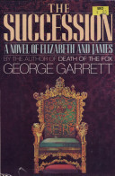 The Succession: A Novel of Elizabeth and James  by  George P. Garrett