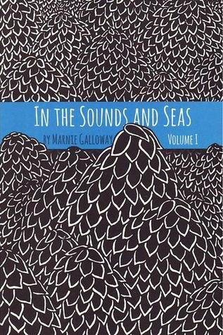 In The Sounds and Seas (Volume 1) Marnie Galloway