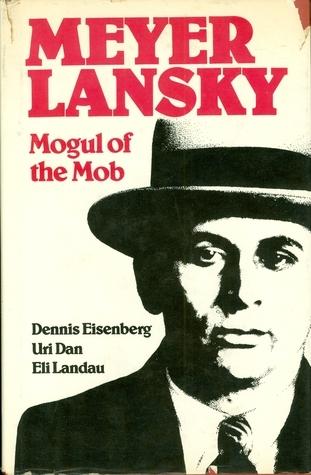 Meyer Lansky: Mogul of the Mob Dennis Eisenberg