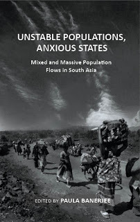 Unstable Populations, Anxious States: Mixed and Massive Flows in South Asia Paula Banerjee
