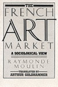 French Art Market  by  Raymonde Moulin