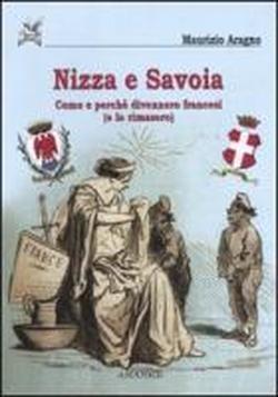 Nizza e Savoia: come e perché divennero francesi  by  Maurizio Aragno