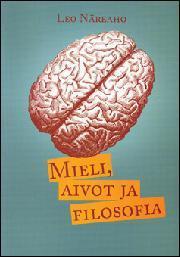 Mieli, aivot ja filosofia: näkökulmia tietoisuuden ongelmaan Leo Näreaho