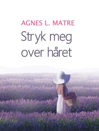 Stryk meg over håret Agnes L. Matre