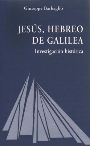 Jesús, hebreo de Galilea. Investigación histórica  by  Giuseppe Barbaglio