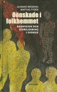 Oönskade I Folkhemmet: Rashygien Och Sterilisering I Sverige Gunnar Broberg
