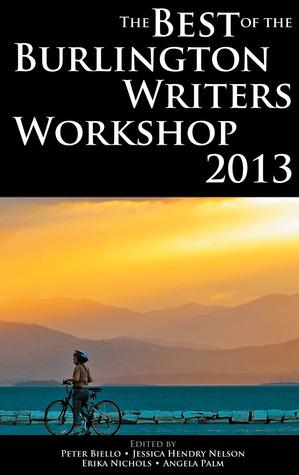 The Best of the Burlington Writers Workshop 2013 Peter Biello