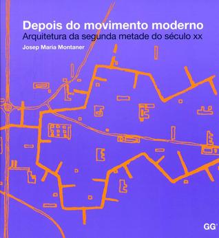 Depois do movimento moderno - Arquitetura da segunda metade do século XX  by  Josep Maria Montaner