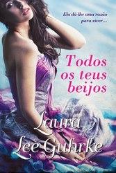Todos os Teus Beijos (Guilty Series #2) Laura Lee Guhrke