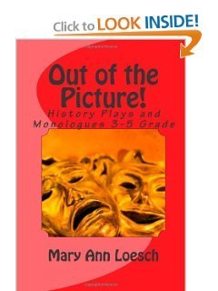 Out of the Picture: Using Theatre Arts in the Elementary Classroom to Teach Social Studies Mary Ann Loesch