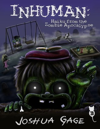 Inhuman: Haiku from the Zombie Apocalypse Joshua Gage