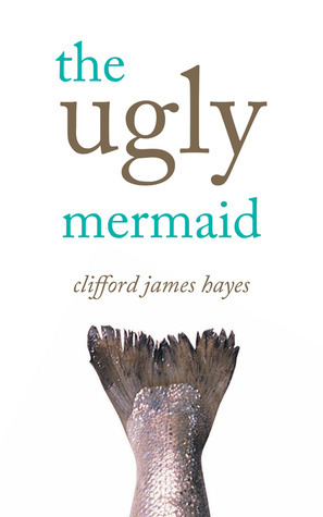 The Ugly Mermaid And Other Aquatic Tales  by  Clifford James Hayes