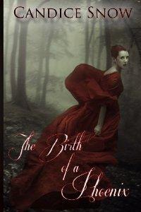 The Birth of a Phoenix (Phoenix Chronicles #1) Candice Snow