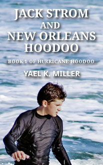 Jack Strom and New Orleans Hoodoo: Book 1 of Hurricane Hoodoo  by  Yael K. Miller
