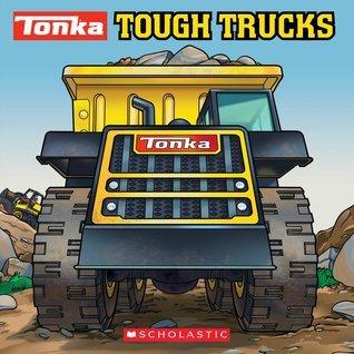 Tonka: Tough Trucks  by  Scholastic Inc.