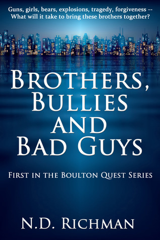 Brothers, Bullies and Bad Guys (Boulton Quest #1) N.D. Richman