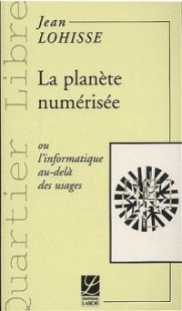 La planète numérisée ou Linformatique au-delà des usages  by  Jean Lohisse