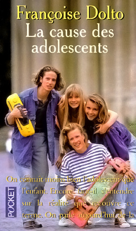 La cause des adolescents  by  Françoise Dolto
