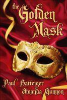 The Golden Mask Paul D. Batteiger