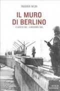 Il Muro di Berlino: 13 agosto 1961 - 9 novembre 1989  by  Frederick Taylor