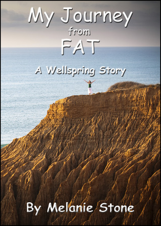 My Journey from FAT: A Wellspring Story  by  Melanie Stone