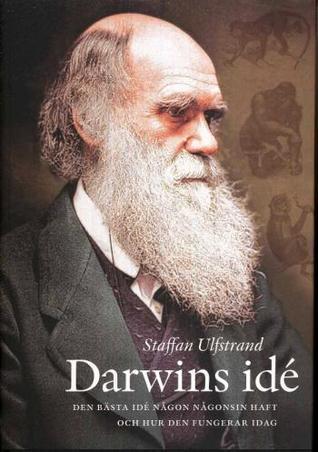 Darwins idé: Den bästa idé någon någonsin haft och hur den fungerar idag Staffan Ulfstrand