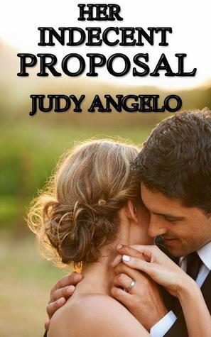 Her Indecent Proposal (The Bad Boy Billionaires, #10)  by  Judy Angelo