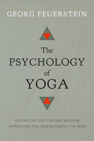 The Psychology of Yoga: Integrating Eastern and Western Approaches for Understanding the Mind  by  Georg Feuerstein