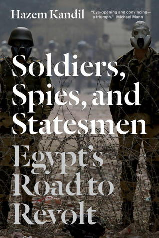 Soldiers, Spies, and Statesmen: Egypts Road To Revolt  by  Hazem Kandil