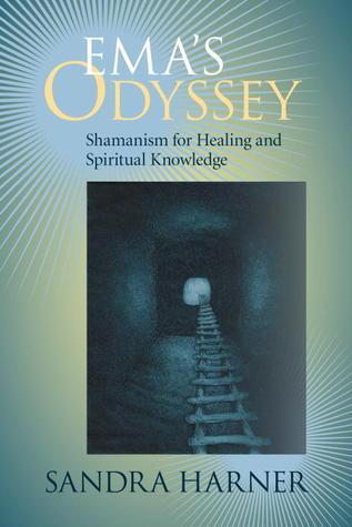 Emas Odyssey: Shamanism for Healing and Spiritual Knowledge Sandra Harner